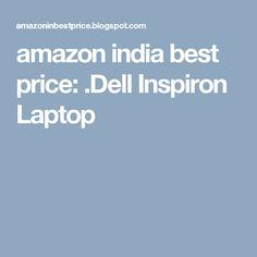amazon india best price: .Dell Inspiron Laptop