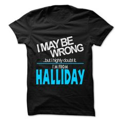 (Tshirt Most Sell) I May Be Wrong But I Highly Doubt It I am From Halliday  99 Cool City Shirt  Shirts this week  If you are Born live come from Halliday or loves one. Then this shirt is for you. Cheers !!!  Tshirt Guys Lady Hodie  SHARE and Get Discount Today Order now before we SELL OUT Today  Camping 99 cool city shirt be wrong but i highly doubt it am halliday i may be wrong but highly