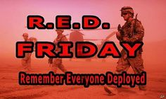 R.E.D. Friday - Wear RED every Friday to Remember Everyone Deployed! #RedFriday #SOT #SOV