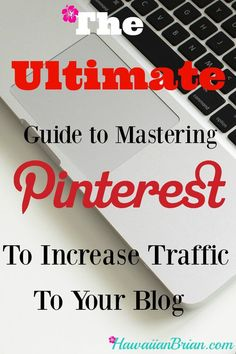 The Ultimate Guide to Mastering Pinterest to increase traffic to your blog pin