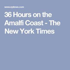 36 Hours on the Amalfi Coast - The New York Times