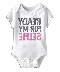Loving this White 'Ready for My Selfie' Bodysuit - Infant on #zulily! #zulilyfinds