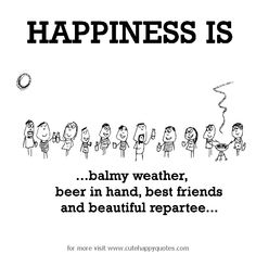 Happiness is, balmy weather. - Cute Happy Quotes