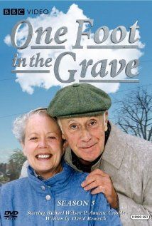 One Foot in the Grave (TV Series 1990–2000)  One of the all time greatest Britcoms