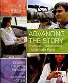 Advancing the story : broadcast journalism in a multimedia world by Debora Halpern Wenger & Deborah Potter @ 070.19 W48 2012