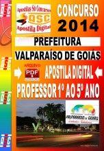 APOSTILA CONCURSO PREFEITURA VALPARAÍSO DE GOIÁS PROFESSOR 1º AO 5º ANO 2014 NOVO CONCURSO PREFEITURA DE VALPARAÍSO DE GOIÁS GO 2014 Edital do concurso de Valparaíso de Goiás-GO abre 7.812 vagas em vários cargos de níveis médio e superior. Vencimentos ofertados variam entre R$ 759,16 e R$ 2.069,26. Abertura inscrições: 21/02/2014  Encerra inscrições: 17/03/2014  Data da prova: 06/04/2014  Total de vagas: 7812  Salários: R$ 759,16 / R$ 2.069,26