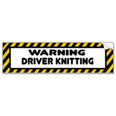 Knitting Humor Bumper Stickers, Knitting Humor Bumper Sticker Designs