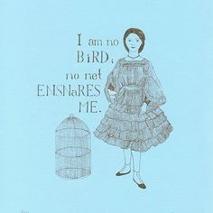 """""""I am no bird; and no net ensnares me: I am a free human being with an independent will."""" #fuckyeahcharlottebronte #janeeyre"""