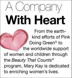 Company With A Heart!  If you would like to be a part of Mary Kay, full time-part time or just to have a hobby, contact me at 682-230-1949, email: strutztami45@gmail.com , and I will get you signed up.  I do it part-time myself after my full-time job to keep me busy and for extra income.!   And don't forget the discount!!