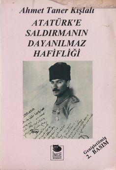 Ahmet Taner Kışlalı - Atatürk'e Saldırmanın Dayanılmaz Hafifliği . Her donem cahiller arasinda pirim yapan ucuz yontem, Atatürk`e saldirmak