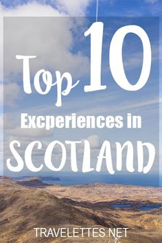 The Top 10 Experiences in Scotland - if you've been raring to go, you've got to read up on this!