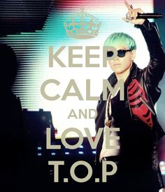 | KEEP CALM AND LOVE T.O.P