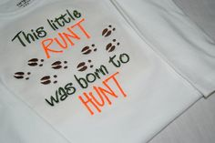 Hunting baby onesie or tshirt This little runt was born to hunt. $20.00, via Etsy.
