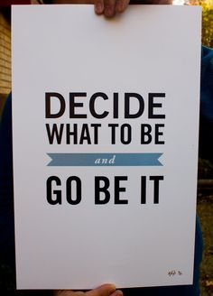 Decide what to be and go be it. And if that doesn't work, start all over again until you get it right! :)