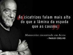 As cicatrizes falam mais alto do que a lâmina da espada que as causou. - Paulo Coelho - www.comunidadcoelho.com - www.paulocoelhoblog.com
