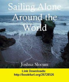Sailing alone around the world Joshua Slocum ,   ,  , ASIN: B0007EO6R2 , tutorials , pdf , ebook , torrent , downloads , rapidshare , filesonic , hotfile , megaupload , fileserve