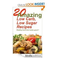 20 Amazing Low Carb,Low Sugar Recipes - Healthy food that tastes good ! by Sarah Pittman - 25 pages - £0.00