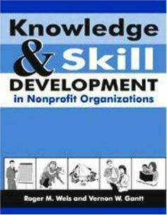 Knowledge And Skill Development in Nonprofit Organizations by Roger Weis. $4.33. Publisher: Eddie Bowers Pub Co (June 1, 2004). Knowledge And Skill Development in Nonprofit Organizations                                                         Show more                               Show less