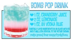 Bomb pop drink- lots of alcoholic versions of this to try. For kids, just sub blue vodka for blue Gatorade.