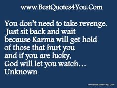 Just Live Your Life Quotes | You don't need to take revenge. Just sit back and wait because Karma ...