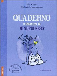 Quaderno d'esercizi di mindfulness: Amazon.it: Ilios Kotsou, J. Augagneur, R. Franceschini: Libri