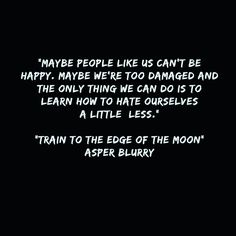 """Quote from my book, """"Train to the Edge of the Moon"""" on amazon: https://www.amazon.com/dp/B01M2B0XOJ/ref=cm_sw_r_cp_apa_K.2fybB9Q52NK"""