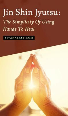 Jin Shin Jyutsu: The Simplicity Of Using Hands To Heal