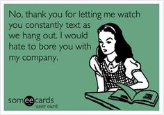 Ecard thanks for letting me watch you constantly text while we hang out