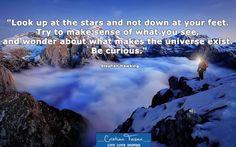 """,,Uită-te spre stele și nu în jos. Încearcă să înțelegi ceea ce vezi și întreabă-te ce face ca Universul să existe. Fii curios."""" - Stephen Hawking"""