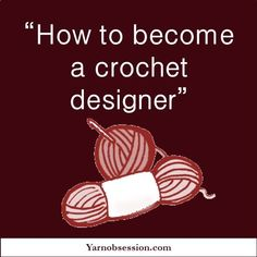 How to become a crochet designer is not as difficult as it may have once seemed. There are steps and tools available to help. Here are just a few to start.