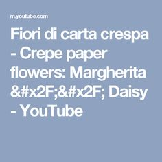 Fiori di carta crespa - Crepe paper flowers: Margherita // Daisy - YouTube