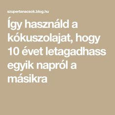 Így használd a kókuszolajat, hogy 10 évet letagadhass egyik napról a másikra Evo, Health Fitness, Hair Beauty, Math Equations, Fitness, Cute Hair, Health And Fitness