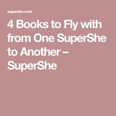 4 Books to Fly with from One SuperShe to Another – SuperShe