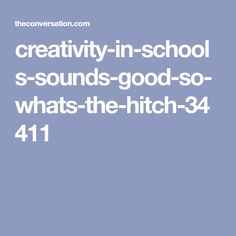 creativity-in-schools-sounds-good-so-whats-the-hitch-34411