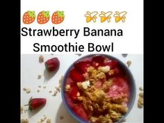 Strawberry Banana Smoothie Bowl - YouTube https://youtu.be/nEONn9UKj4s