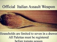 Chicanos have chanklas, Italians have palettas. You know your in an italian household when this was used in the kitchen and to woop some ass.