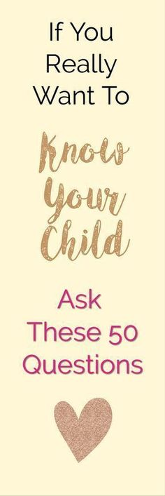 If You Want To Ask These 50 Questions Really Know Your Child Looking Deep Inside How To Raise Great Kids How To Be A Better Parent Great Parenting Tips and Tricks Gentle Parenting, Parenting Advice, Kids And Parenting, Parenting Quotes, Peaceful Parenting, Foster Parenting, Parenting Styles, Funny Parenting, Natural Parenting