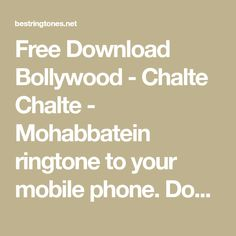 Free Download Bollywood - Chalte Chalte - Mohabbatein ringtone to your mobile phone. Download ringtone Chalte Chalte - Mohabbatein free, no any charge and high quality. Best Ringtones, Ringtone Download, Bollywood, Phone, Free, Telephone, Mobile Phones