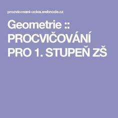 Geometrie :: PROCVIČOVÁNÍ PRO 1. STUPEŇ ZŠ School, Children, Ideas, Geometry, Young Children, Boys, Kids, Thoughts, Child