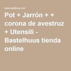 Pot + Jarrón + + corona de avestruz + Utensili - Bastelhuus tienda online