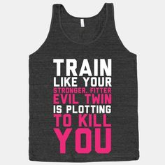 Train Like Your Stronger, Fitter Evil Twin is Plotting to Kill You $27