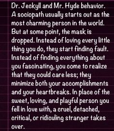 Jekyll and Mr. Hyde behavior of the sociopath Narcissistic Behavior, Narcissistic Sociopath, Narcissistic Personality Disorder, Narcissistic People, Emotional Vampire, Emotional Abuse, Verbal Abuse, Emotional Intelligence, Abusive Relationship