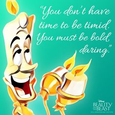 You dont have time to be timid. You must be bold darling.