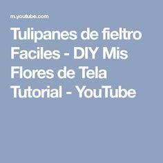 Tulipanes de fieltro Faciles - DIY Mis Flores de Tela Tutorial - YouTube