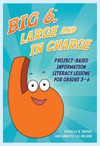 Big6, Large and in Charge by Danielle N. DuPuis and Annette C.H. Nelson - Linworth - ABC-CLIO