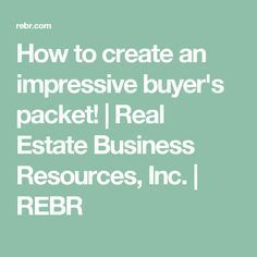 How to create an impressive buyer's packet!   Real Estate Business Resources, Inc.   REBR