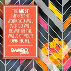 The most important work you will ever do will be within the walls of your own home.