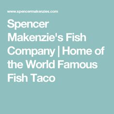 Spencer Makenzie's Fish Company | Home of the World Famous Fish Taco