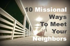 Want to share Christ with the area you're already living in? Use these ideas to help you get started!
