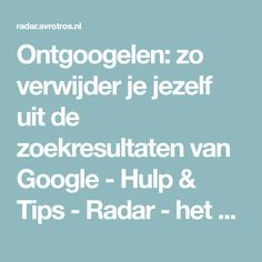 Ontgoogelen: zo verwijder je jezelf uit de zoekresultaten van Google - Hulp & Tips - Radar - het consumentenprogramma van AVROTROS